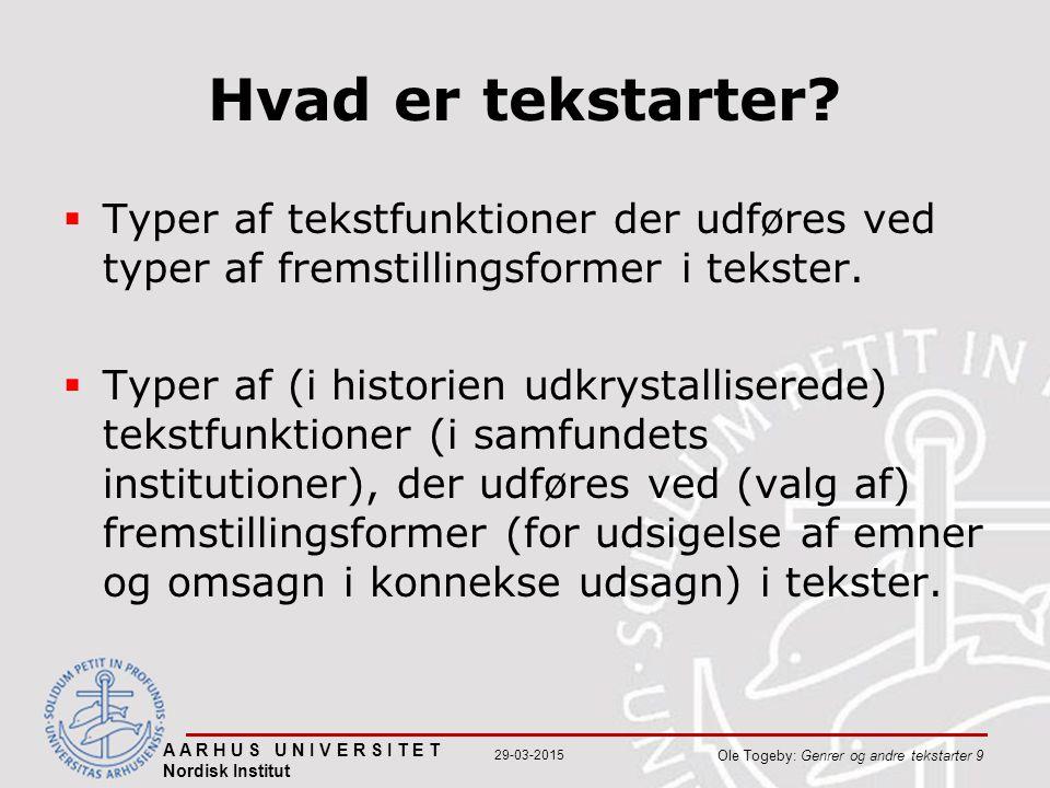 A A R H U S U N I V E R S I T E T Nordisk Institut Ole Togeby: Genrer og andre tekstarter 9 29-03-2015 Hvad er tekstarter.