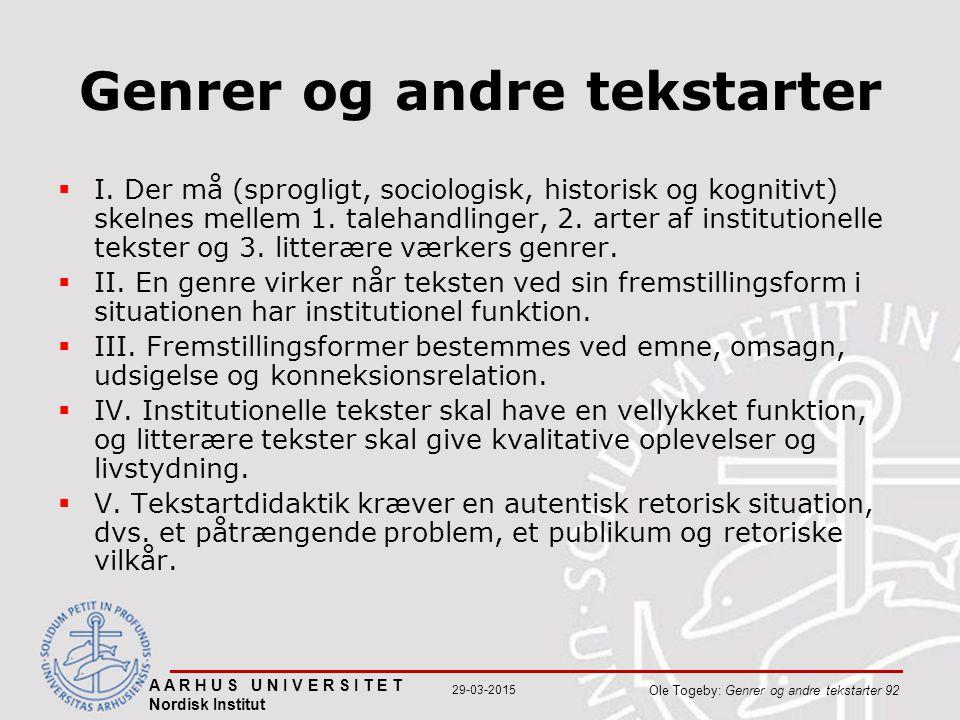 A A R H U S U N I V E R S I T E T Nordisk Institut Ole Togeby: Genrer og andre tekstarter 92 29-03-2015 Genrer og andre tekstarter  I.