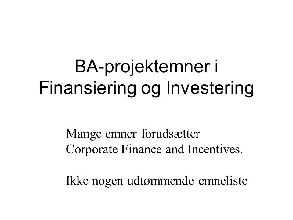 BA-projektemner i Finansiering og Investering Mange emner forudsætter Corporate Finance and Incentives.