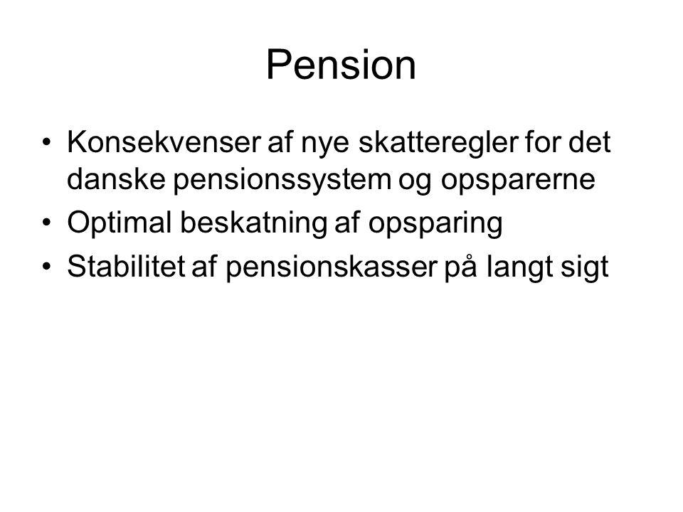 Pension Konsekvenser af nye skatteregler for det danske pensionssystem og opsparerne Optimal beskatning af opsparing Stabilitet af pensionskasser på langt sigt