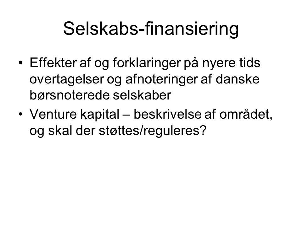 Selskabs-finansiering Effekter af og forklaringer på nyere tids overtagelser og afnoteringer af danske børsnoterede selskaber Venture kapital – beskrivelse af området, og skal der støttes/reguleres