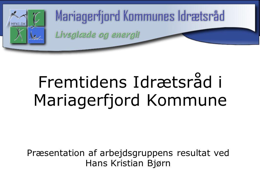Fremtidens Idrætsråd i Mariagerfjord Kommune Præsentation af arbejdsgruppens resultat ved Hans Kristian Bjørn