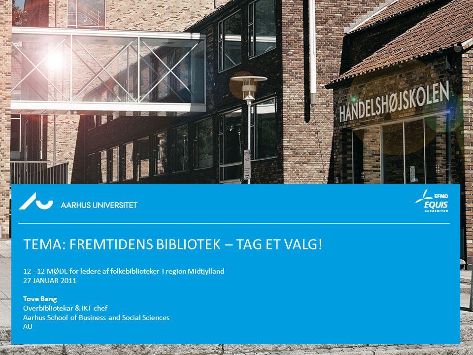 Aarhus School of Business TEMA: FREMTIDENS BIBLIOTEK – TAG ET VALG.