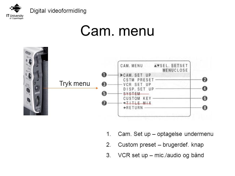 Cam. menu Tryk menu 1.Cam. Set up – optagelse undermenu 2.Custom preset – brugerdef.