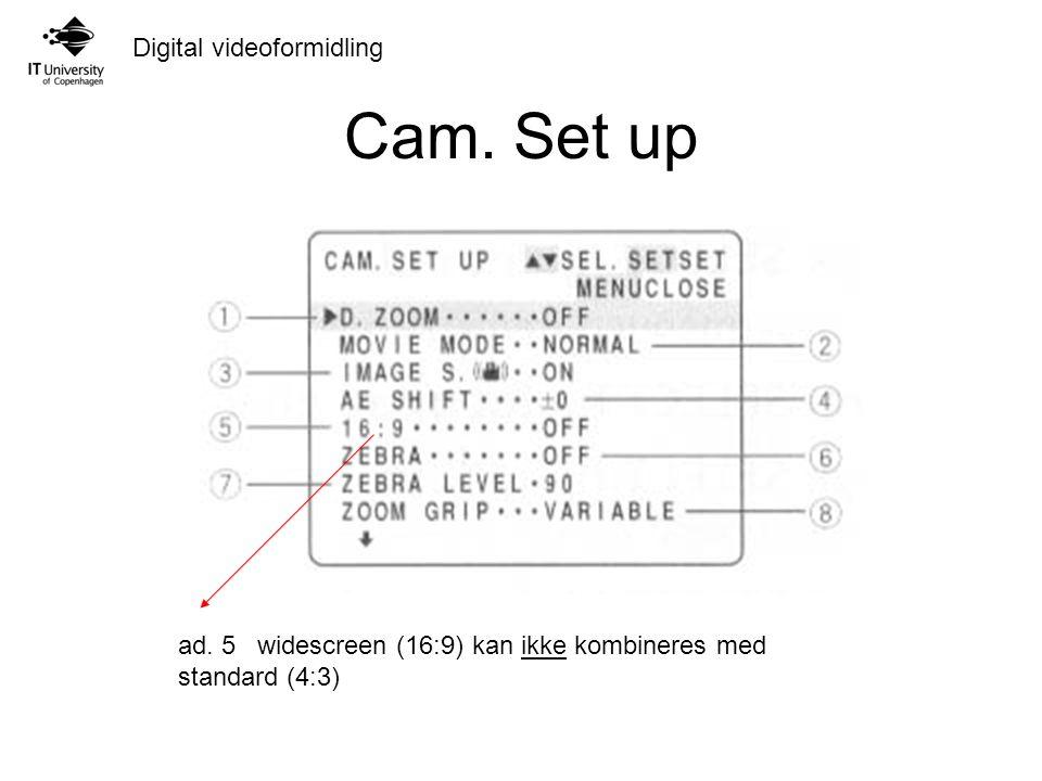 Digital videoformidling Cam. Set up ad. 5 widescreen (16:9) kan ikke kombineres med standard (4:3)