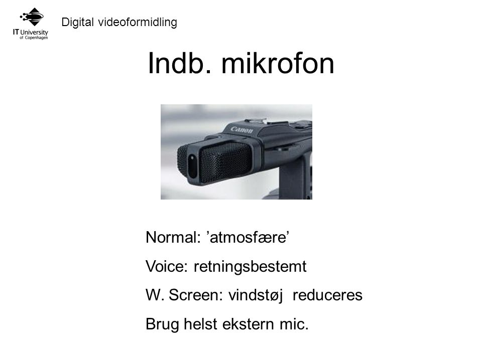 Digital videoformidling Indb. mikrofon Normal: 'atmosfære' Voice: retningsbestemt W.