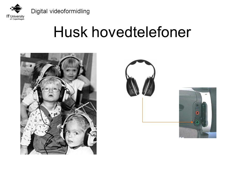 Digital videoformidling Husk hovedtelefoner