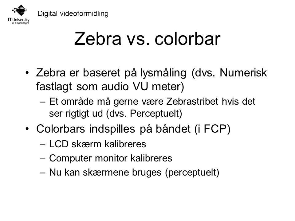 Digital videoformidling Zebra vs. colorbar Zebra er baseret på lysmåling (dvs.