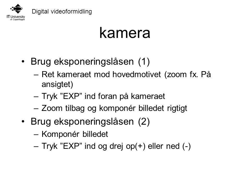 Digital videoformidling kamera Brug eksponeringslåsen (1) –Ret kameraet mod hovedmotivet (zoom fx.