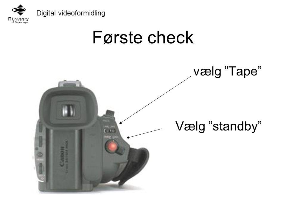 Digital videoformidling Første check vælg Tape Vælg standby
