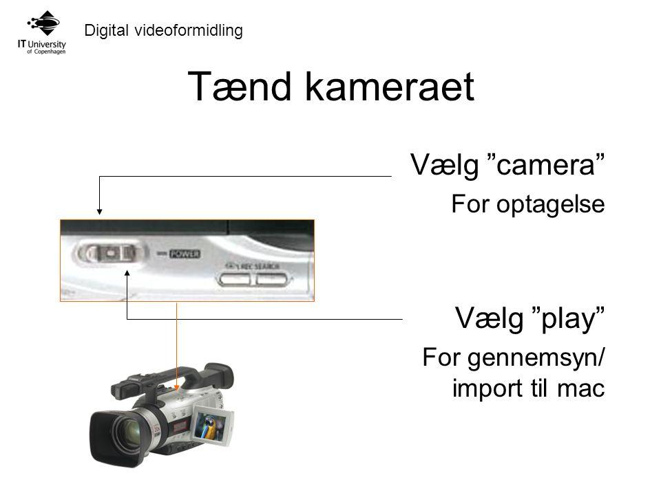Digital videoformidling Tænd kameraet Vælg camera For optagelse Vælg play For gennemsyn/ import til mac