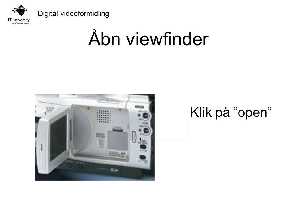 Digital videoformidling Åbn viewfinder Klik på open