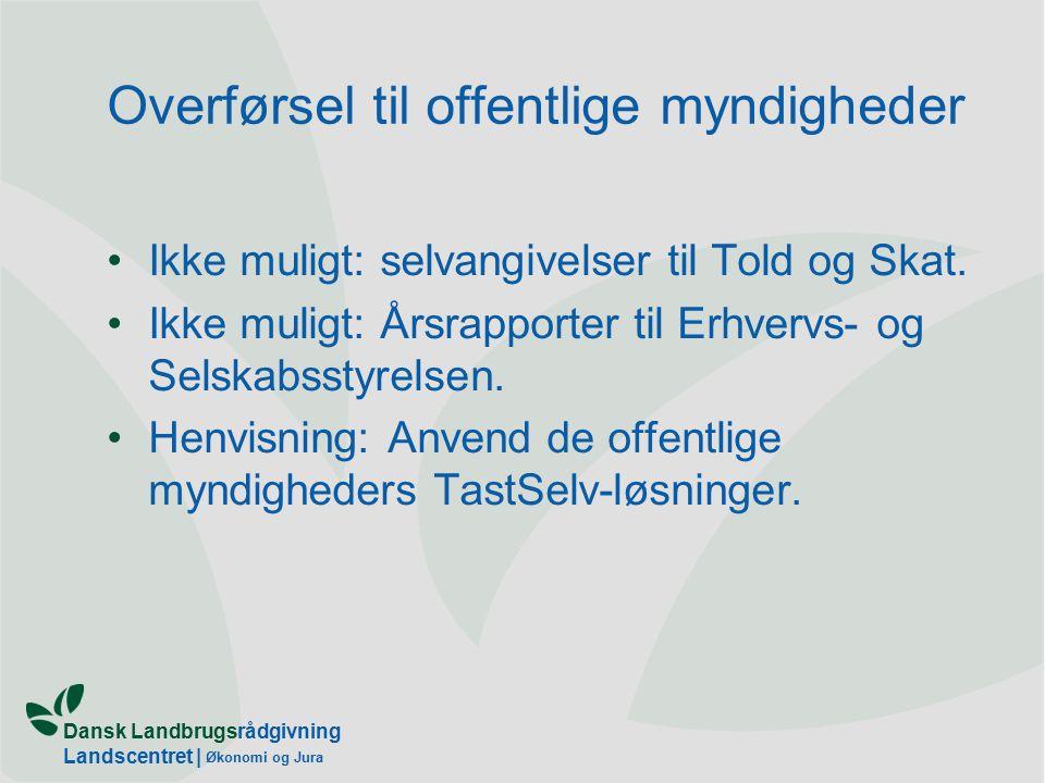 Dansk Landbrugsrådgivning Landscentret | Økonomi og Jura Overførsel til offentlige myndigheder Ikke muligt: selvangivelser til Told og Skat.
