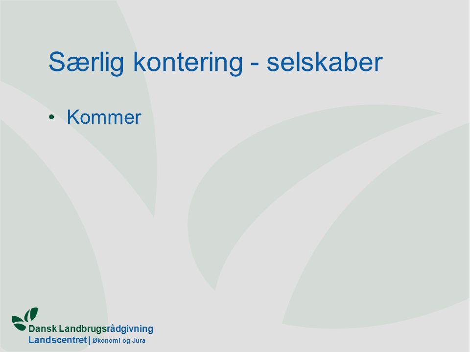 Dansk Landbrugsrådgivning Landscentret | Økonomi og Jura Særlig kontering - selskaber Kommer