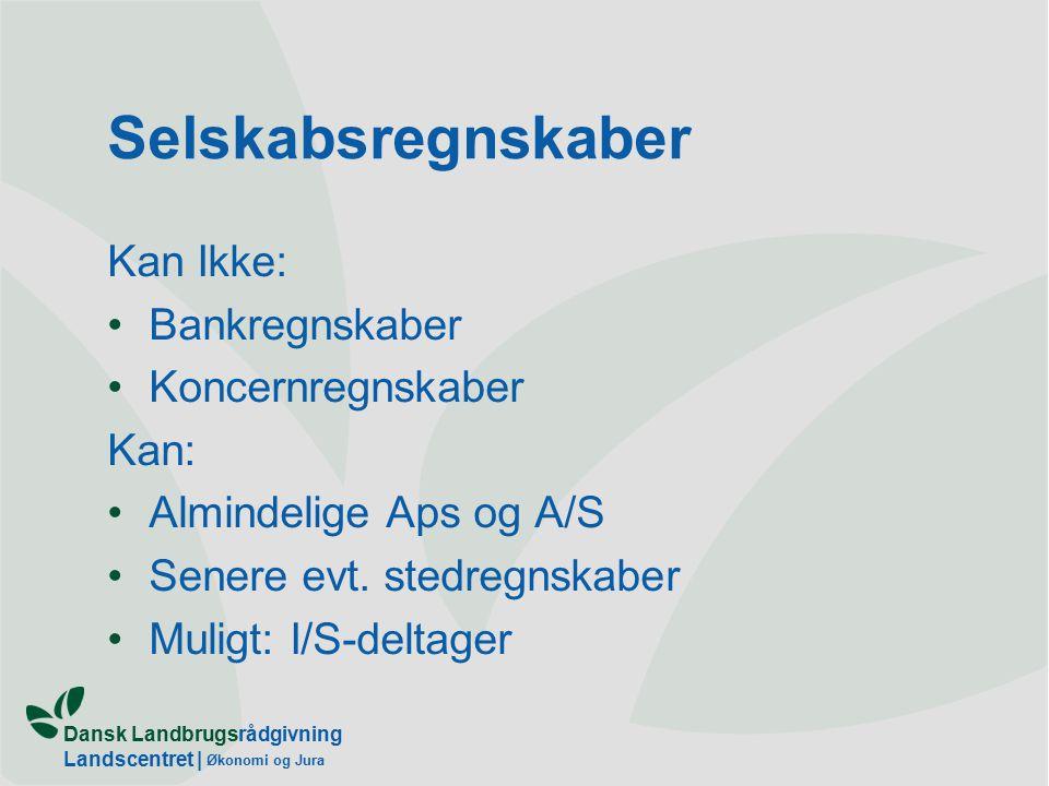 Dansk Landbrugsrådgivning Landscentret | Økonomi og Jura Selskabsregnskaber Kan Ikke: Bankregnskaber Koncernregnskaber Kan: Almindelige Aps og A/S Senere evt.