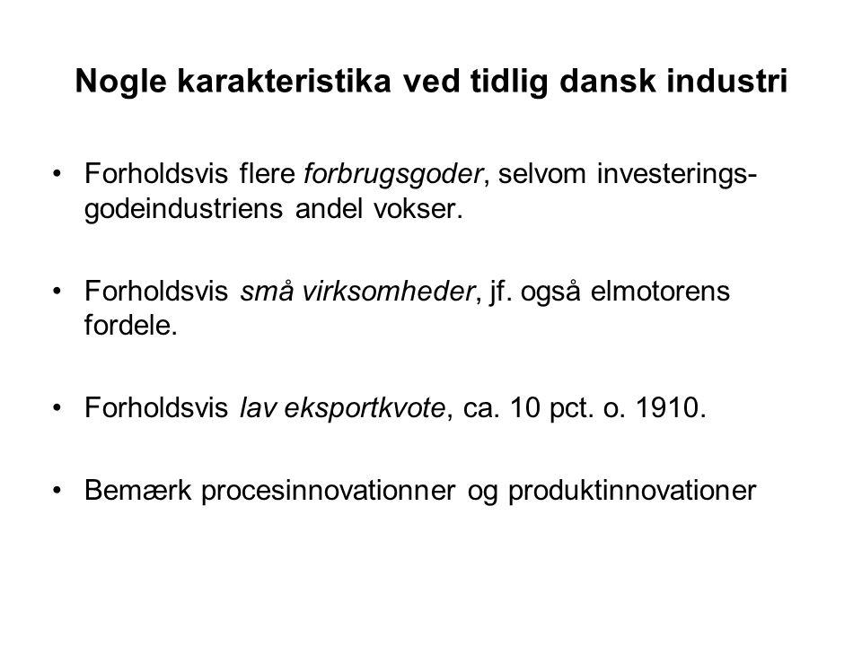 Nogle karakteristika ved tidlig dansk industri Forholdsvis flere forbrugsgoder, selvom investerings- godeindustriens andel vokser.