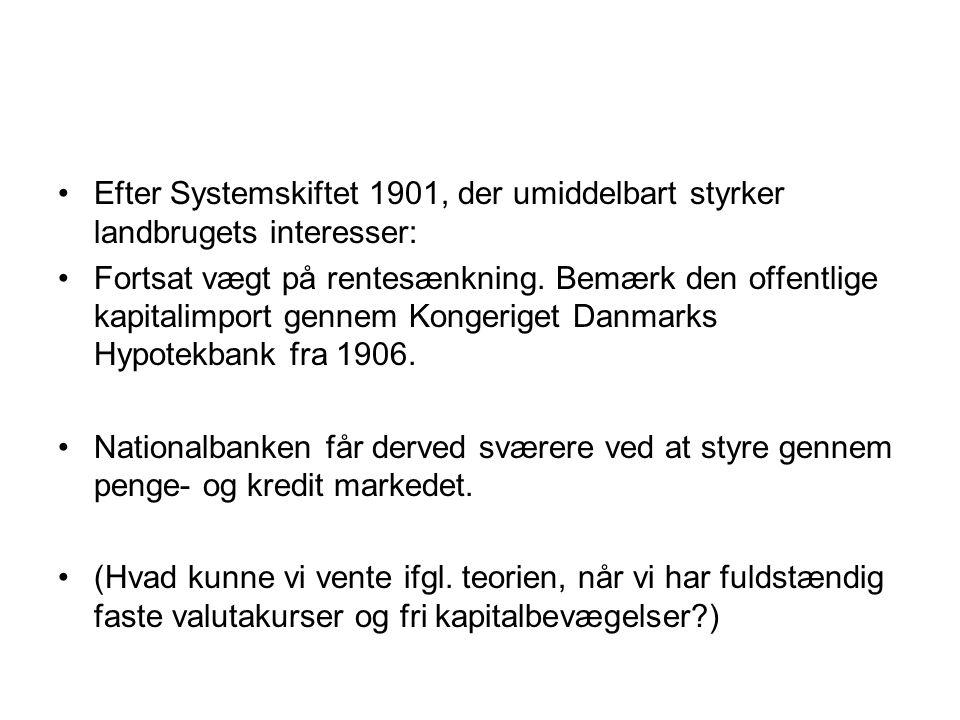 Efter Systemskiftet 1901, der umiddelbart styrker landbrugets interesser: Fortsat vægt på rentesænkning.