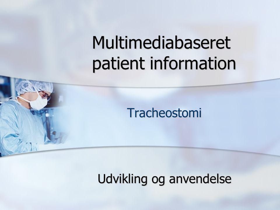 Multimediabaseret patient information Multimediabaseret patient information Tracheostomi Udvikling og anvendelse