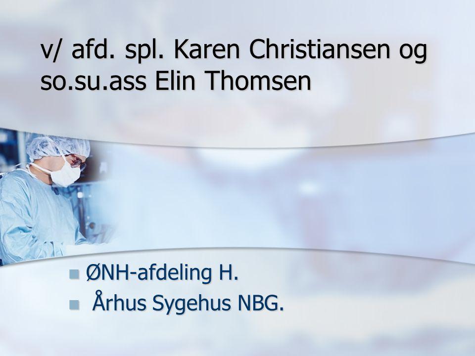 v/ afd. spl. Karen Christiansen og so.su.ass Elin Thomsen ØNH-afdeling H.