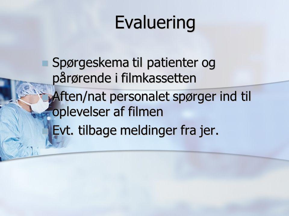 Evaluering Spørgeskema til patienter og pårørende i filmkassetten Spørgeskema til patienter og pårørende i filmkassetten Aften/nat personalet spørger ind til oplevelser af filmen Aften/nat personalet spørger ind til oplevelser af filmen Evt.