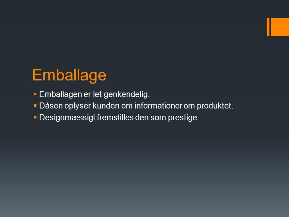 Emballage  Emballagen er let genkendelig.  Dåsen oplyser kunden om informationer om produktet.