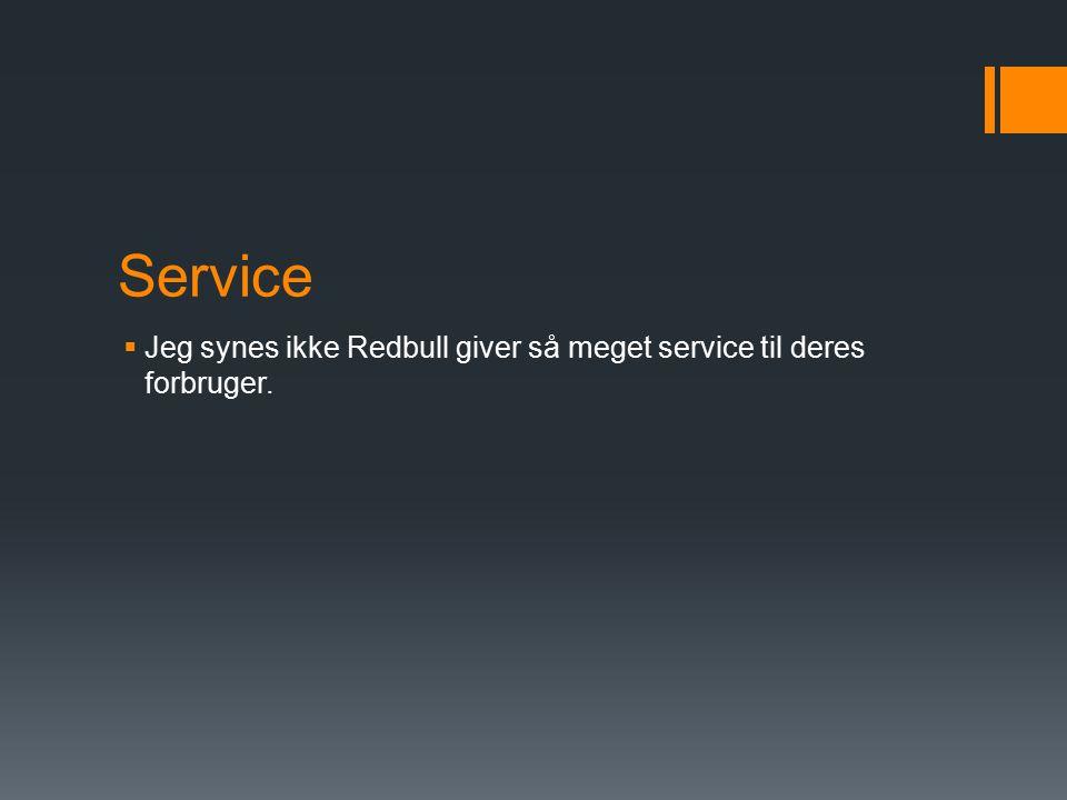 Service  Jeg synes ikke Redbull giver så meget service til deres forbruger.