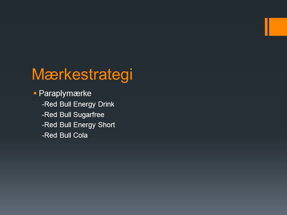 Mærkestrategi  Paraplymærke -Red Bull Energy Drink -Red Bull Sugarfree -Red Bull Energy Short -Red Bull Cola