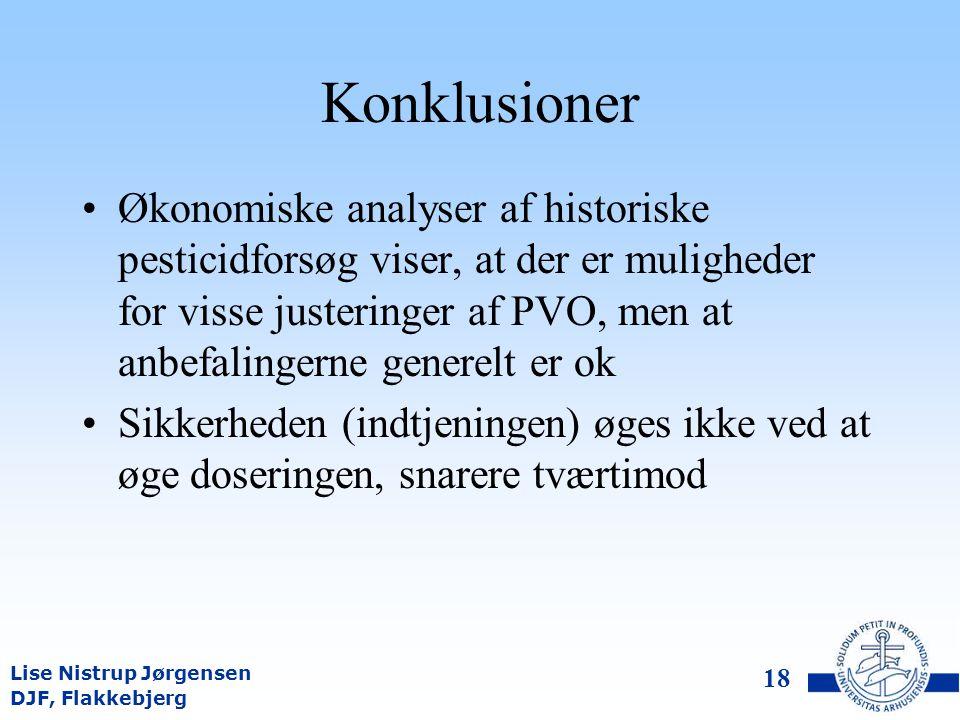 DJF, Flakkebjerg Lise Nistrup Jørgensen 17 Konklusioner PVO tilbyder et reduktionspotentiale for herbicider PVO er et godt redskab til rådgivere og som læringsredskab Vigtigt som fælles referenceramme