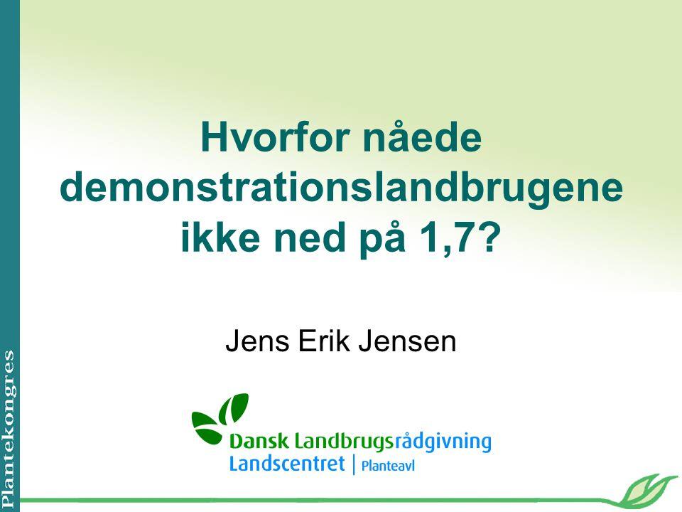 Hvorfor nåede demonstrationslandbrugene ikke ned på 1,7 Jens Erik Jensen