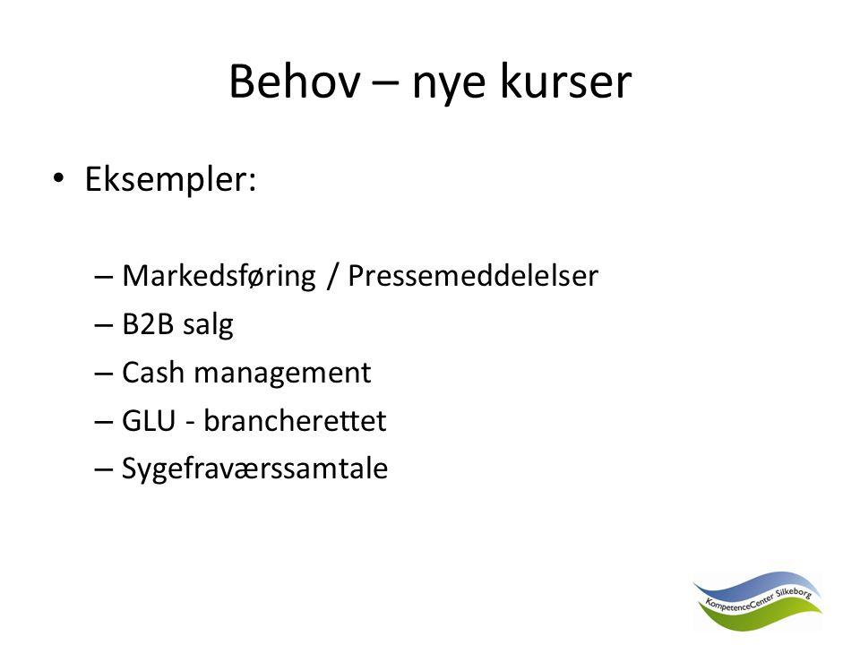 Behov – nye kurser Eksempler: – Markedsføring / Pressemeddelelser – B2B salg – Cash management – GLU - brancherettet – Sygefraværssamtale