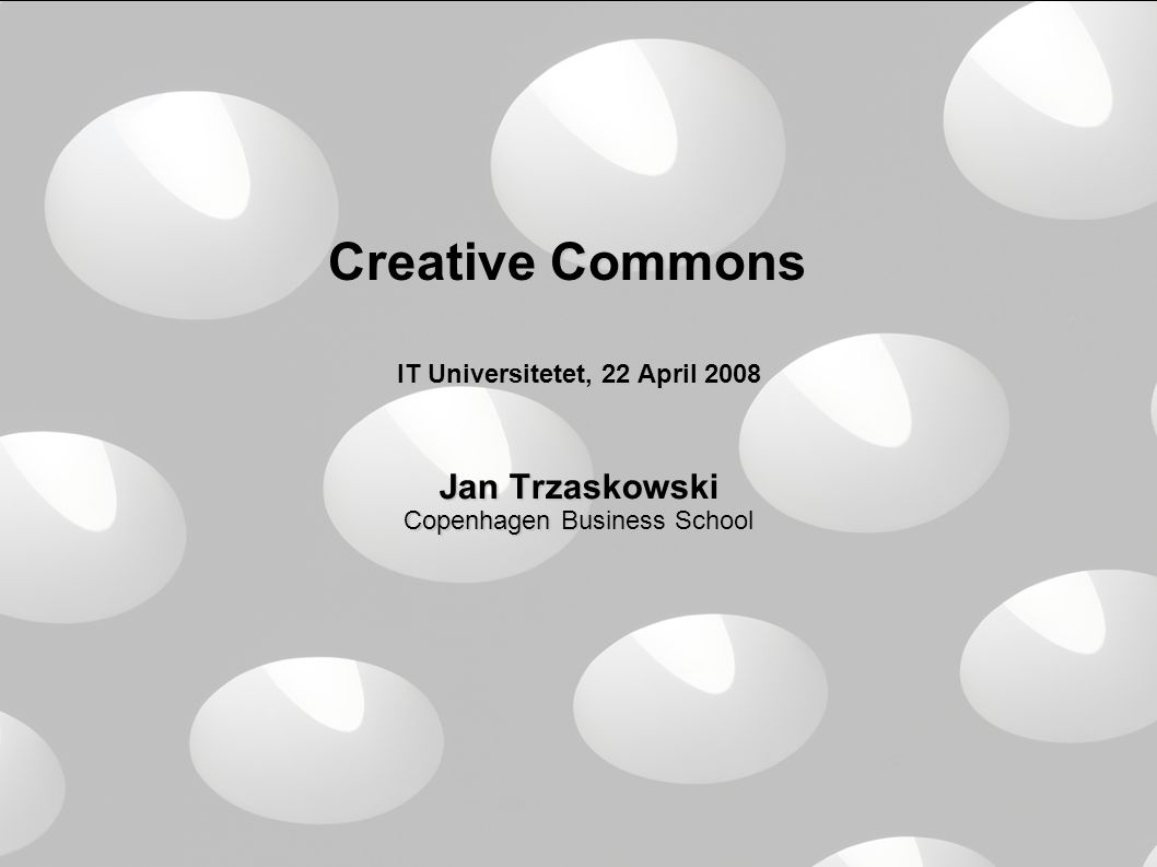 1 Creative Commons IT Universitetet, 22 April 2008 Jan Trzaskowski Copenhagen Business School