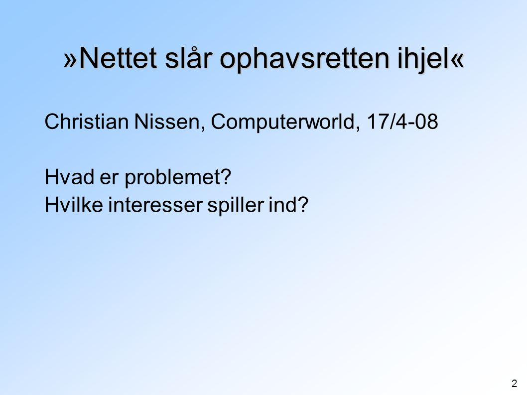 2 »Nettet slår ophavsretten ihjel« Christian Nissen, Computerworld, 17/4-08 Hvad er problemet.