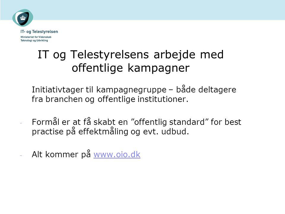 IT og Telestyrelsens arbejde med offentlige kampagner Initiativtager til kampagnegruppe – både deltagere fra branchen og offentlige institutioner.