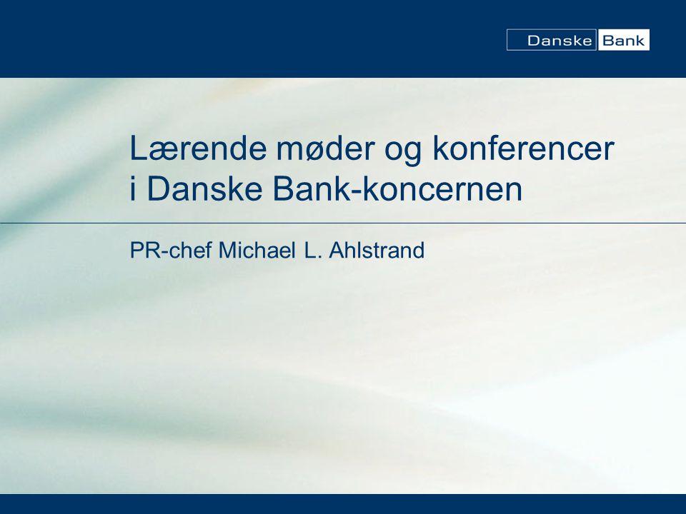 Lærende møder og konferencer i Danske Bank-koncernen PR-chef Michael L. Ahlstrand