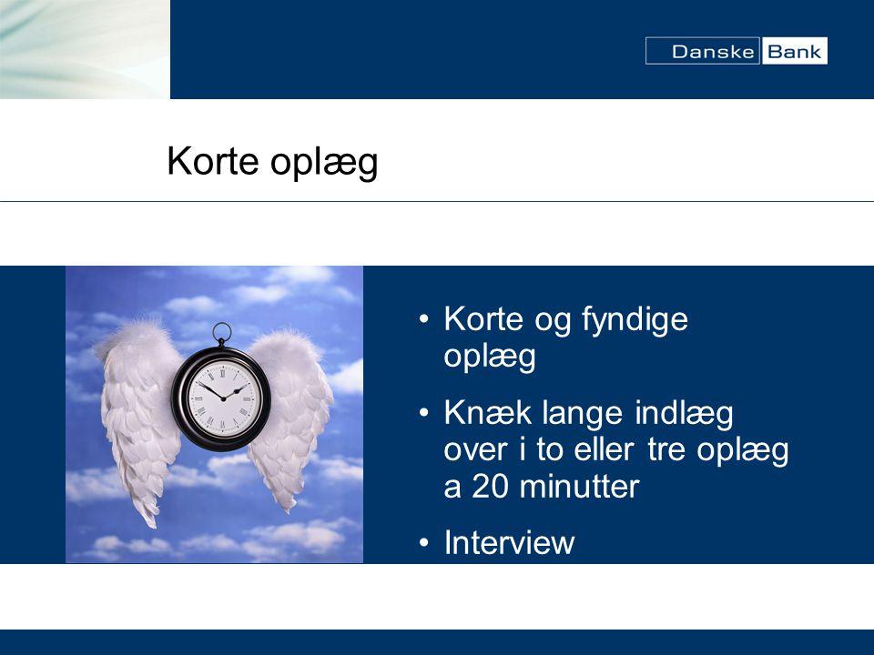 Korte oplæg Korte og fyndige oplæg Knæk lange indlæg over i to eller tre oplæg a 20 minutter Interview
