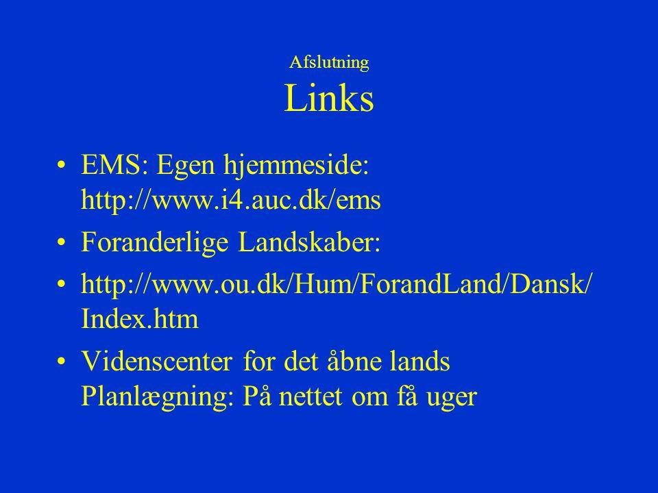 Afslutning Links EMS: Egen hjemmeside: http://www.i4.auc.dk/ems Foranderlige Landskaber: http://www.ou.dk/Hum/ForandLand/Dansk/ Index.htm Videnscenter for det åbne lands Planlægning: På nettet om få uger