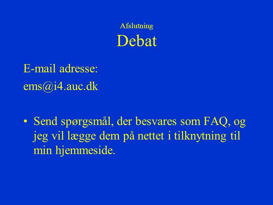 Afslutning Debat E-mail adresse: ems@i4.auc.dk Send spørgsmål, der besvares som FAQ, og jeg vil lægge dem på nettet i tilknytning til min hjemmeside.