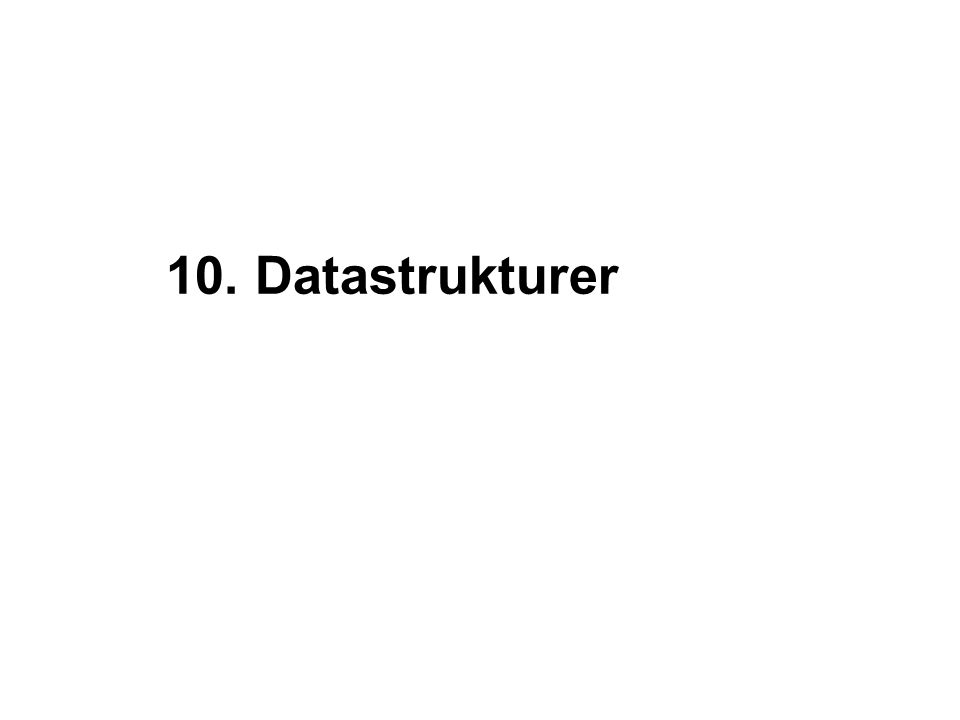 10. Datastrukturer