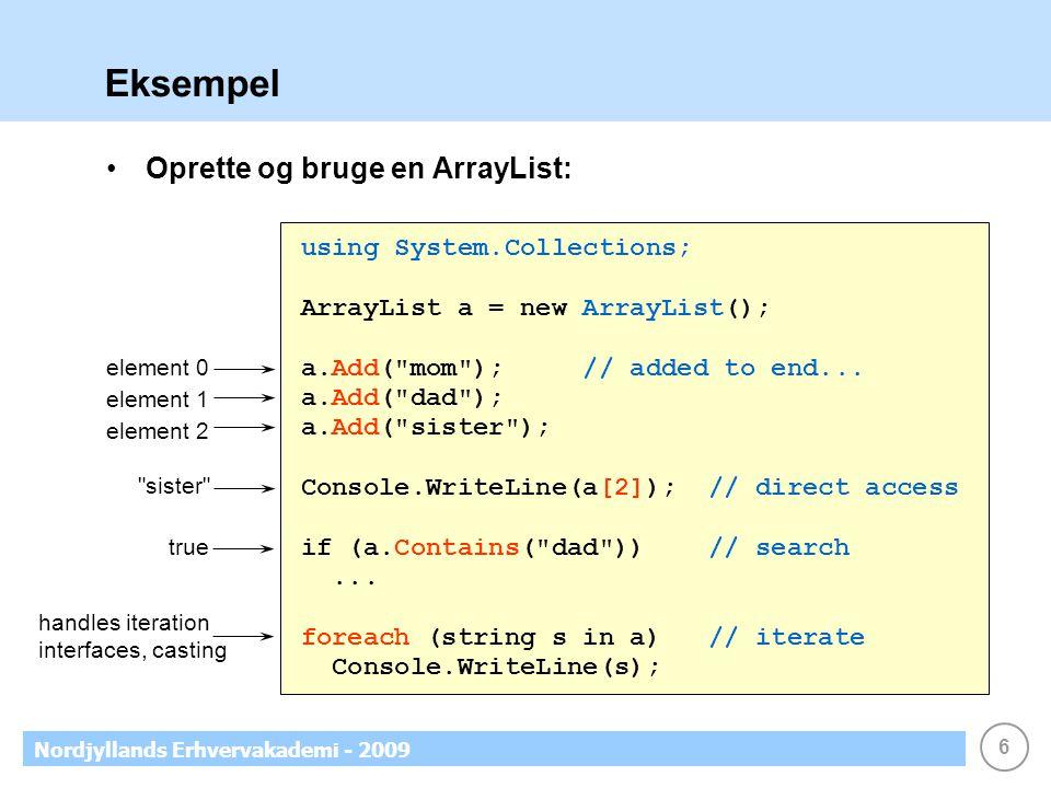 6 Nordjyllands Erhvervakademi - 2009 Eksempel Oprette og bruge en ArrayList: using System.Collections; ArrayList a = new ArrayList(); a.Add( mom ); // added to end...