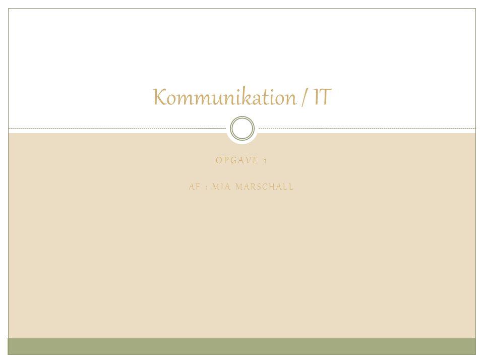 OPGAVE 1 AF : MIA MARSCHALL Kommunikation / IT
