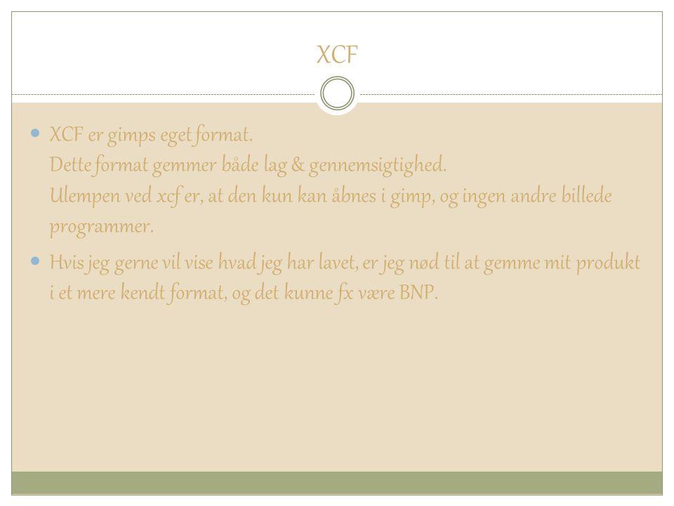 XCF XCF er gimps eget format. Dette format gemmer både lag & gennemsigtighed.