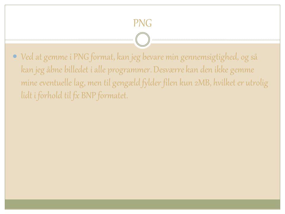 PNG Ved at gemme i PNG format, kan jeg bevare min gennemsigtighed, og så kan jeg åbne billedet i alle programmer.