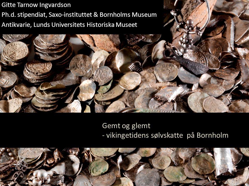 Gemt og glemt - vikingetidens sølvskatte på Bornholm Gitte Tarnow Ingvardson Ph.d.