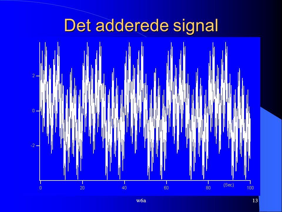 w6a13 Det adderede signal