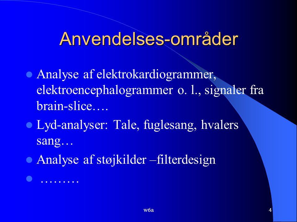 w6a4 Anvendelses-områder Analyse af elektrokardiogrammer, elektroencephalogrammer o.