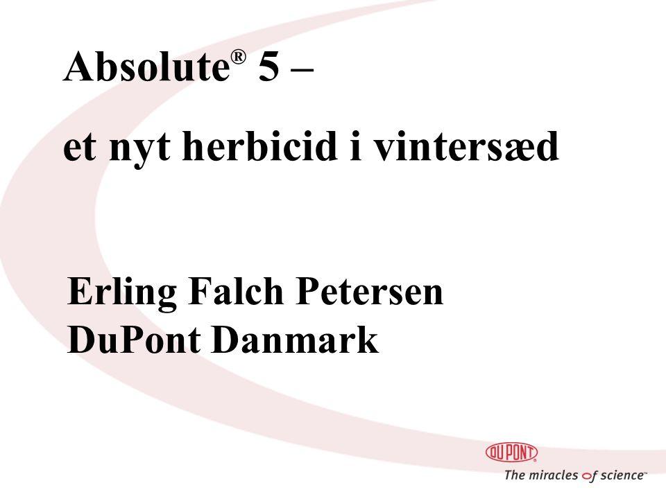Absolute ® 5 – et nyt herbicid i vintersæd Erling Falch Petersen DuPont Danmark