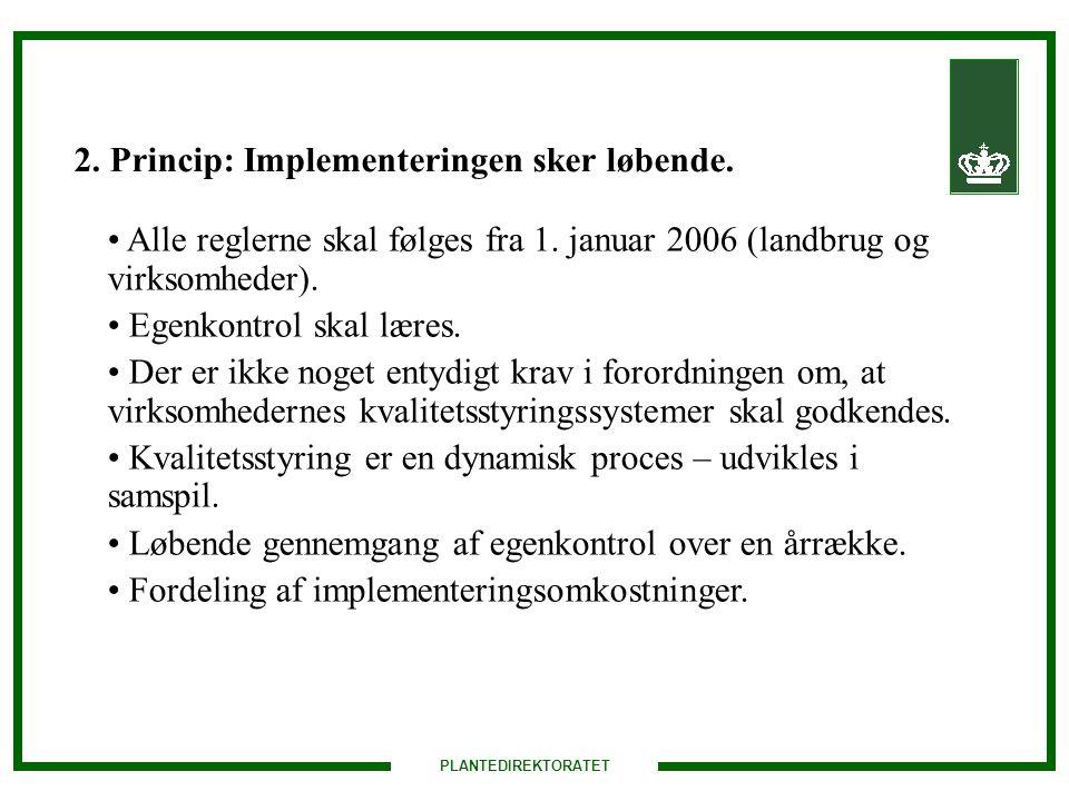 PLANTEDIREKTORATET 2. Princip: Implementeringen sker løbende.