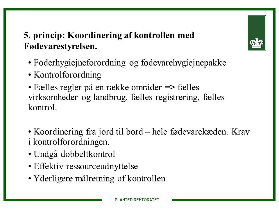 PLANTEDIREKTORATET 5. princip: Koordinering af kontrollen med Fødevarestyrelsen.