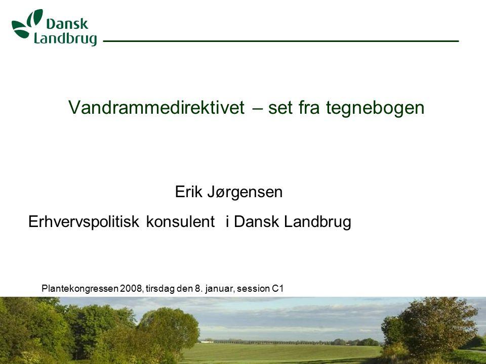 H:\EJO\Præsentationer\Vandramm.ppt 1 07.01.2008 Vandrammedirektivet – set fra tegnebogen Niels Peter Nørring Vicedirektør i Dansk Landbrug Plantekongressen 2008, tirsdag den 8.