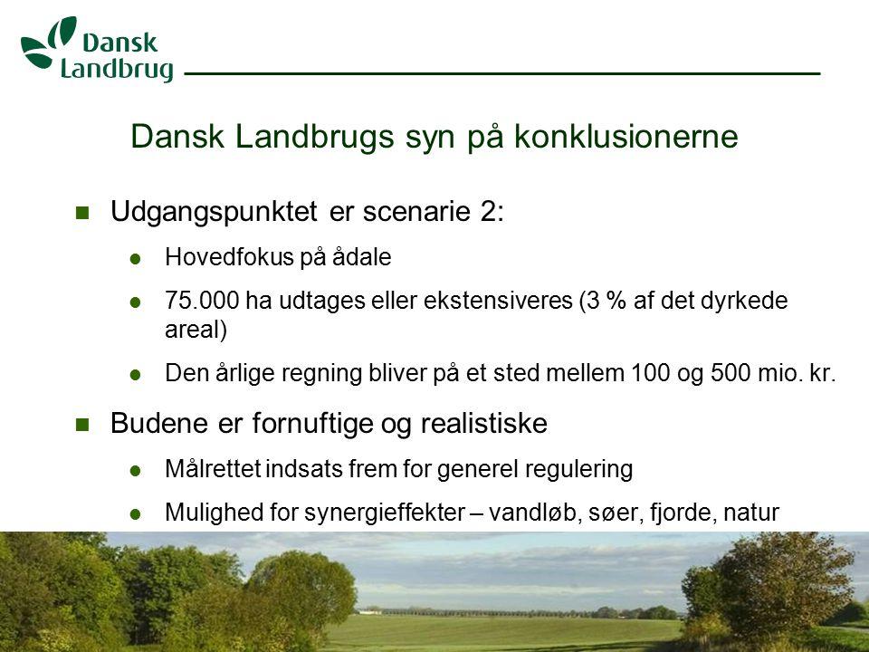 H:\EJO\Præsentationer\Vandramm.ppt 5 07.01.2008 Dansk Landbrugs syn på konklusionerne Udgangspunktet er scenarie 2: Hovedfokus på ådale 75.000 ha udtages eller ekstensiveres (3 % af det dyrkede areal) Den årlige regning bliver på et sted mellem 100 og 500 mio.